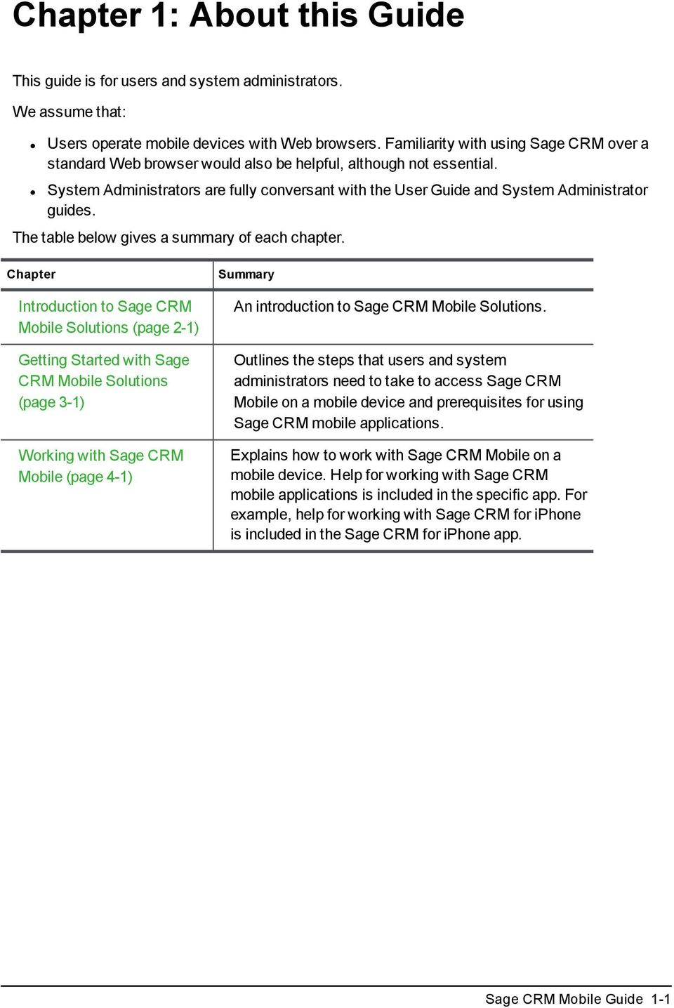 System Administrators are fully conversant with the User Guide and System Administrator guides. The table below gives a summary of each chapter.