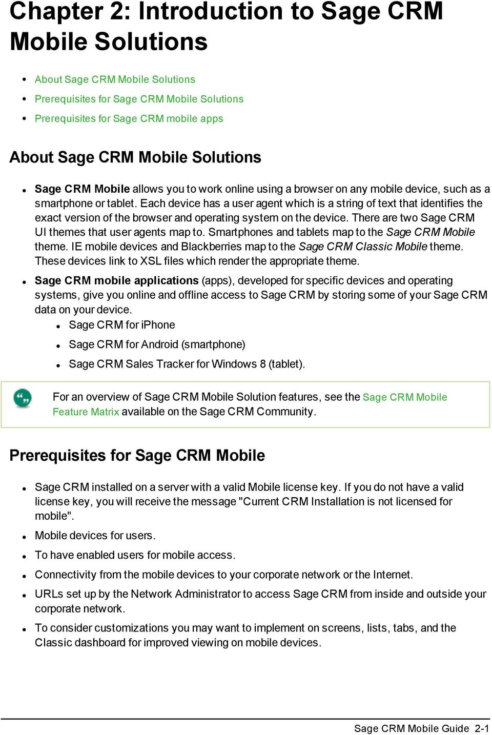 Each device has a user agent which is a string of text that identifies the exact version of the browser and operating system on the device. There are two Sage CRM UI themes that user agents map to.