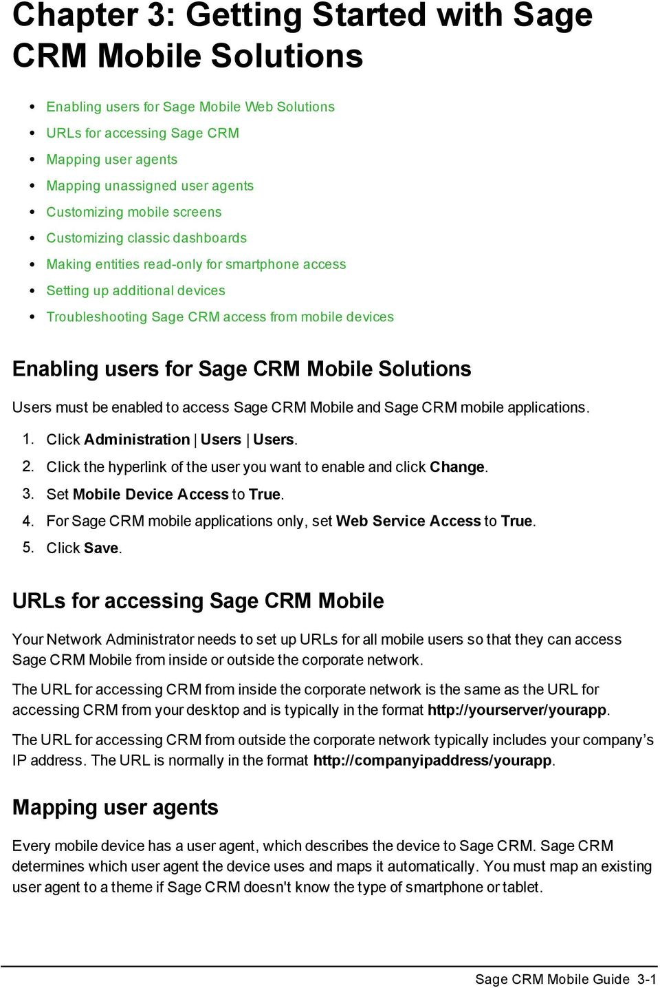 CRM Mobile Solutions Users must be enabled to access Sage CRM Mobile and Sage CRM mobile applications. 1. Click Administration Users Users. 2.