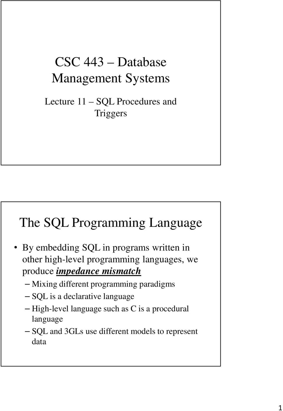 produce impedance mismatch Mixing different programming paradigms SQL is a declarative language
