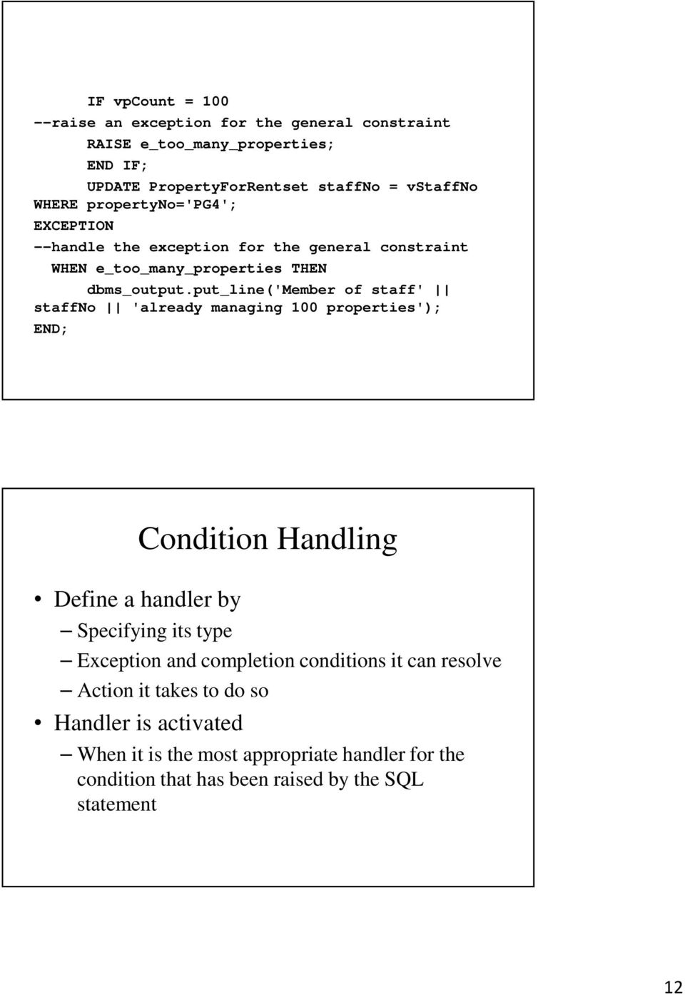 put_line('member of staff' staffno 'already managing 100 properties'); END; Define a handler by Condition Handling Specifying its type Exception and