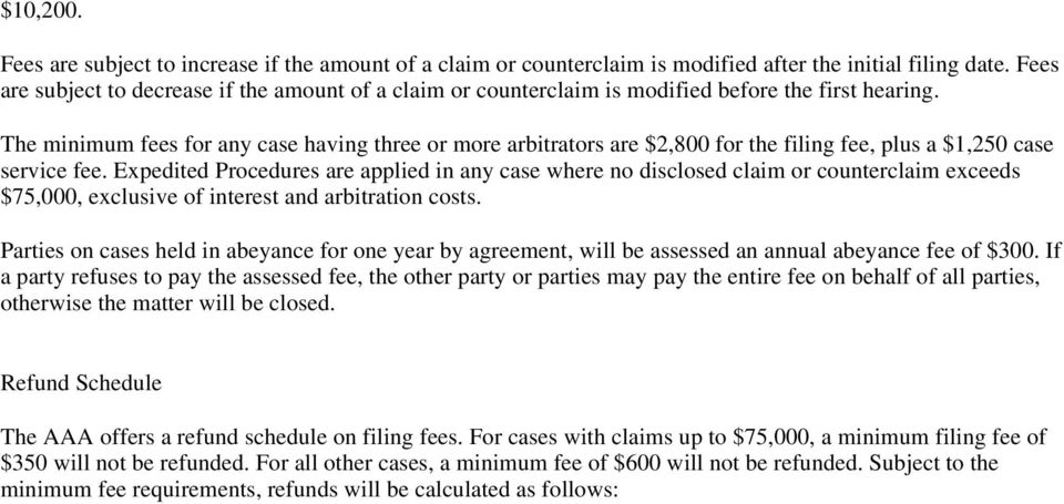 The minimum fees for any case having three or more arbitrators are $2,800 for the filing fee, plus a $1,250 case service fee.