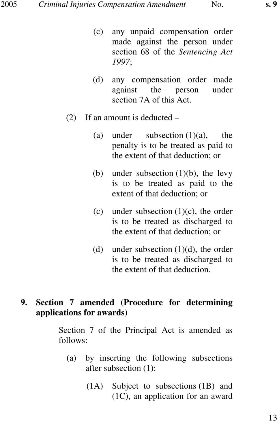 (2) If an amount is deducted (a) under subsection (1)(a), the penalty is to be treated as paid to the extent of that deduction; or (b) under subsection (1)(b), the levy is to be treated as paid to
