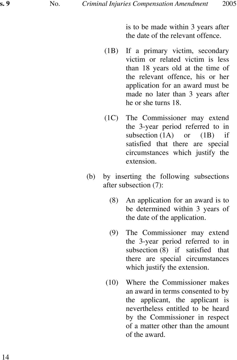 after he or she turns 18. (1C) The Commissioner may extend the 3-year period referred to in subsection (1A) or (1B) if satisfied that there are special circumstances which justify the extension.
