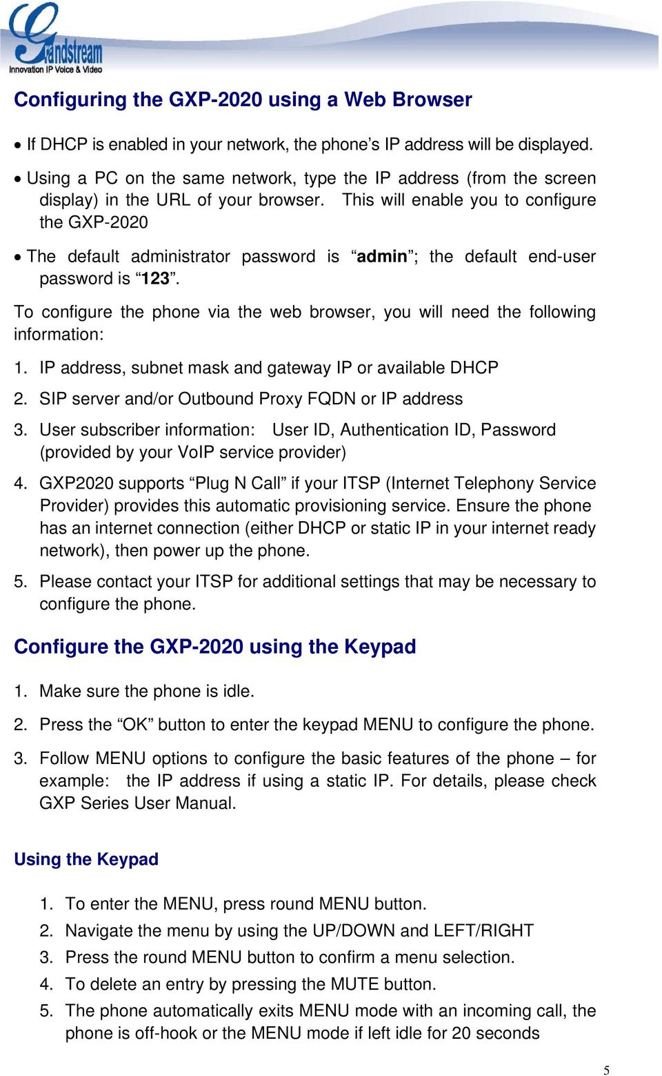 This will enable you to configure the GXP-2020 The default administrator password is admin ; the default end-user password is 123.