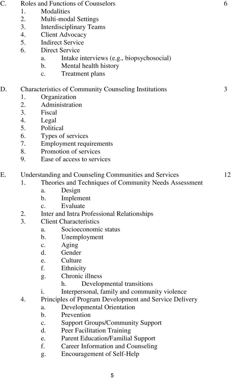 Employment requirements 8. Promotion of services 9. Ease of access to services E. Understanding and Counseling Communities and Services 12 1. Theories and Techniques of Community Needs Assessment a.