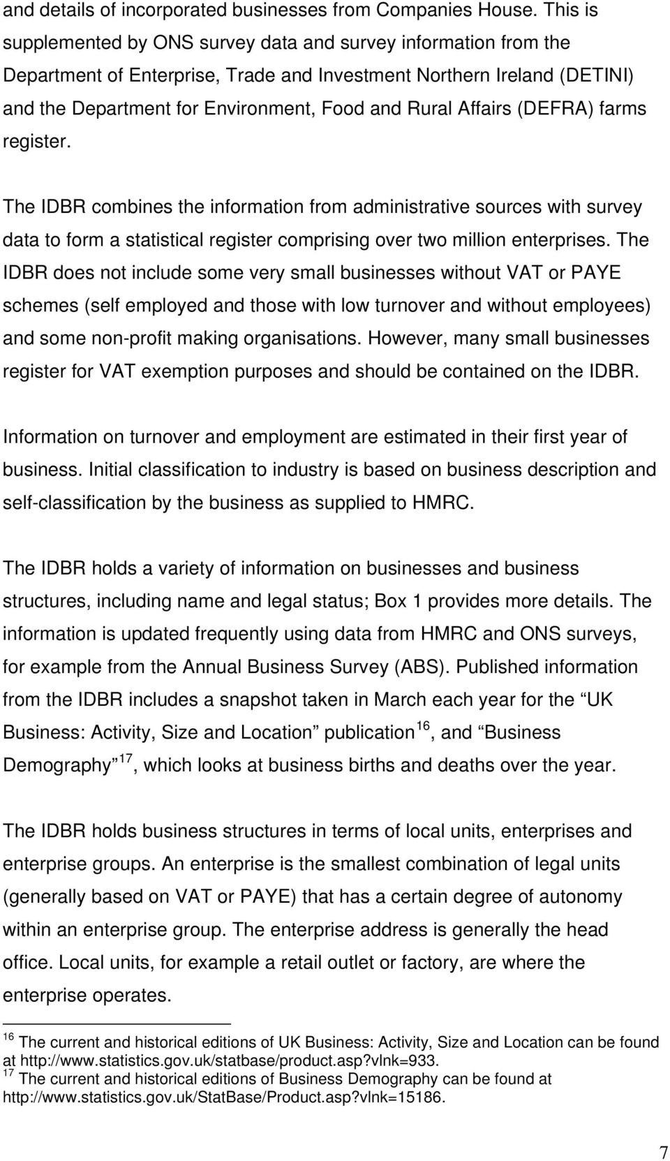 Affairs (DEFRA) farms register. The IDBR combines the information from administrative sources with survey data to form a statistical register comprising over two million enterprises.