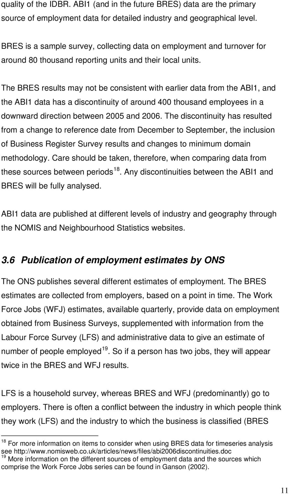The BRES results may not be consistent with earlier data from the ABI1, and the ABI1 data has a discontinuity of around 400 thousand employees in a downward direction between 2005 and 2006.