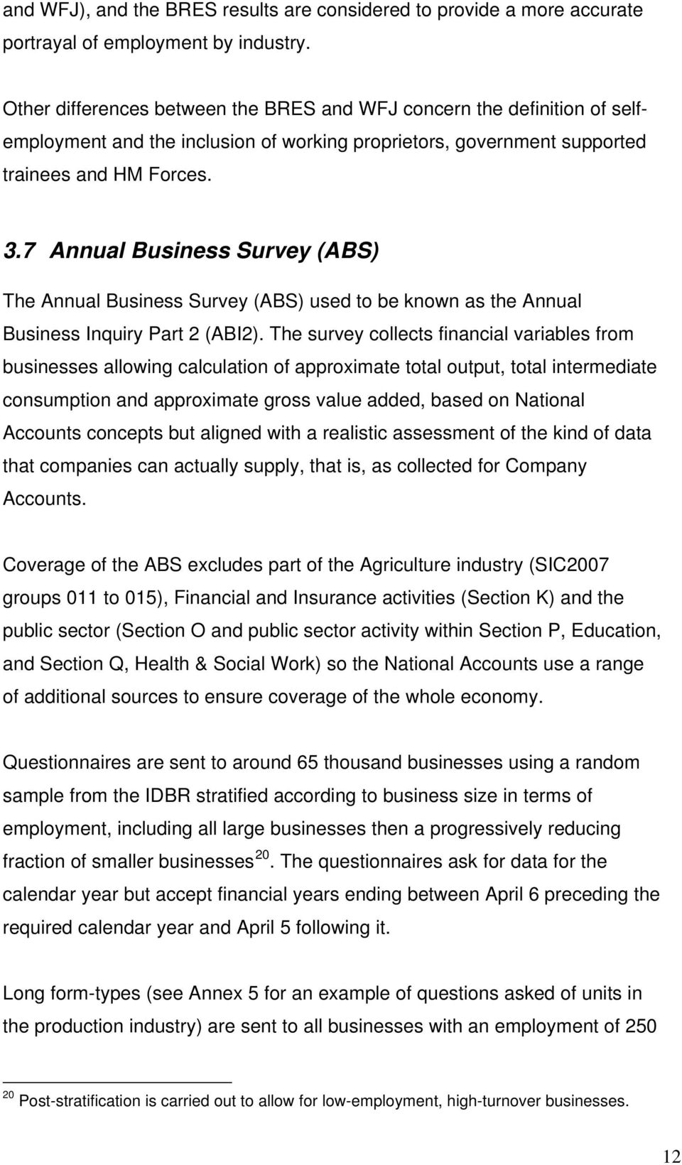 7 Annual Business Survey (ABS) The Annual Business Survey (ABS) used to be known as the Annual Business Inquiry Part 2 (ABI2).