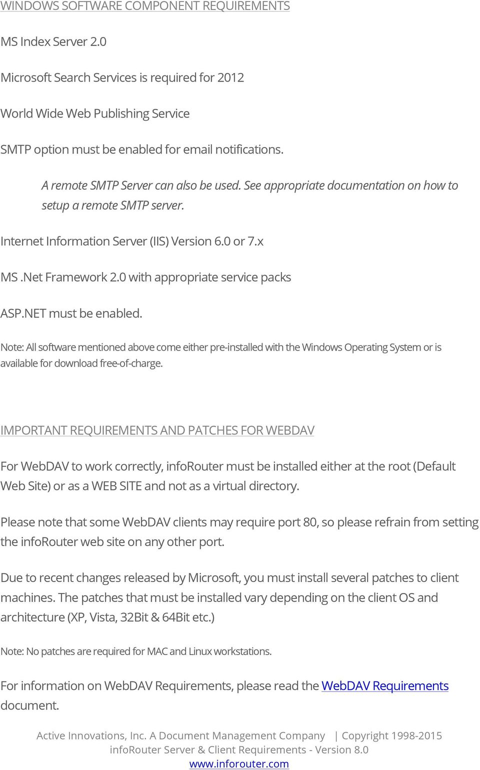 0 with appropriate service packs ASP.NET must be enabled. Note: All software mentioned above come either pre-installed with the Windows Operating System or is available for download free-of-charge.