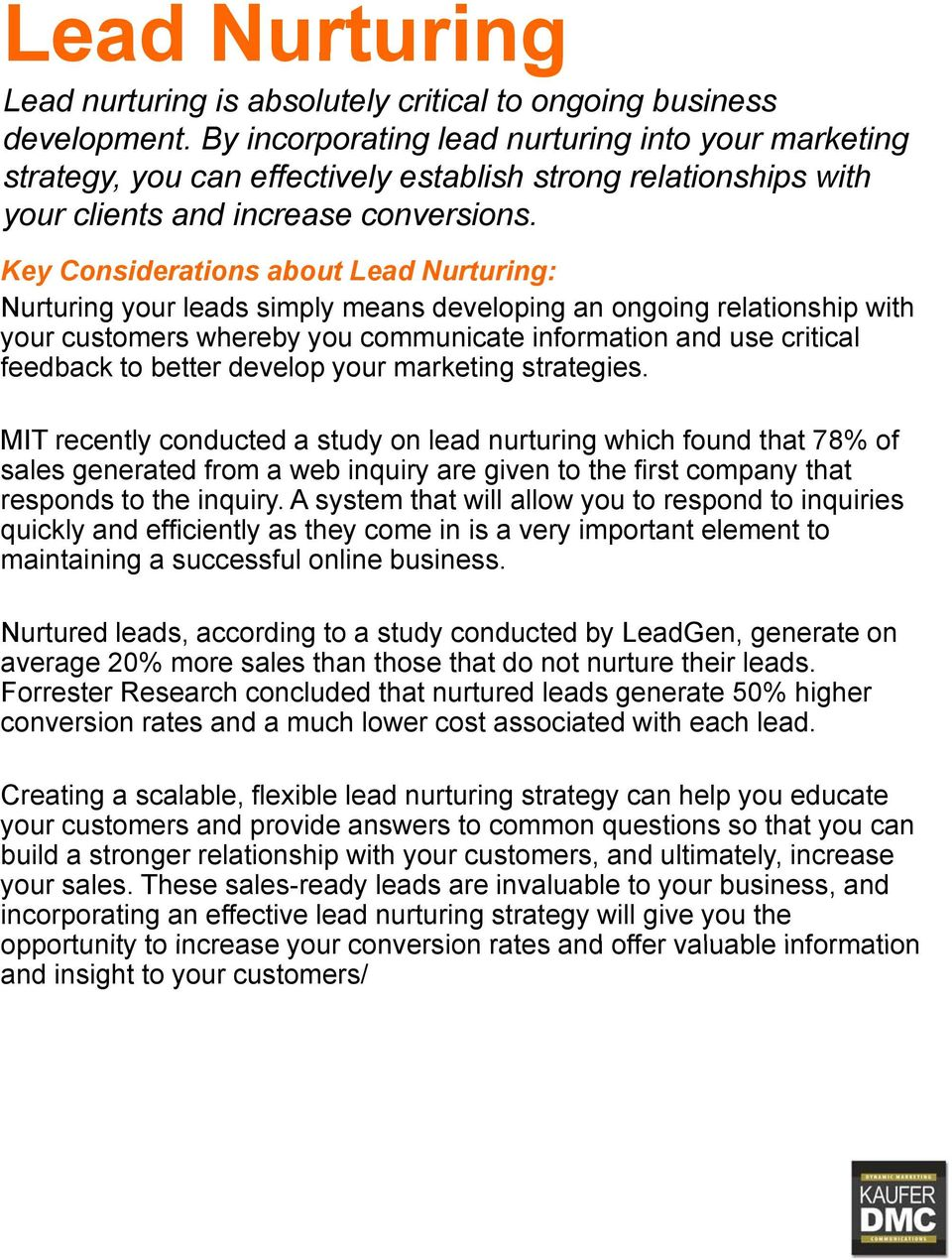 Key Considerations about Lead Nurturing: Nurturing your leads simply means developing an ongoing relationship with your customers whereby you communicate information and use critical feedback to