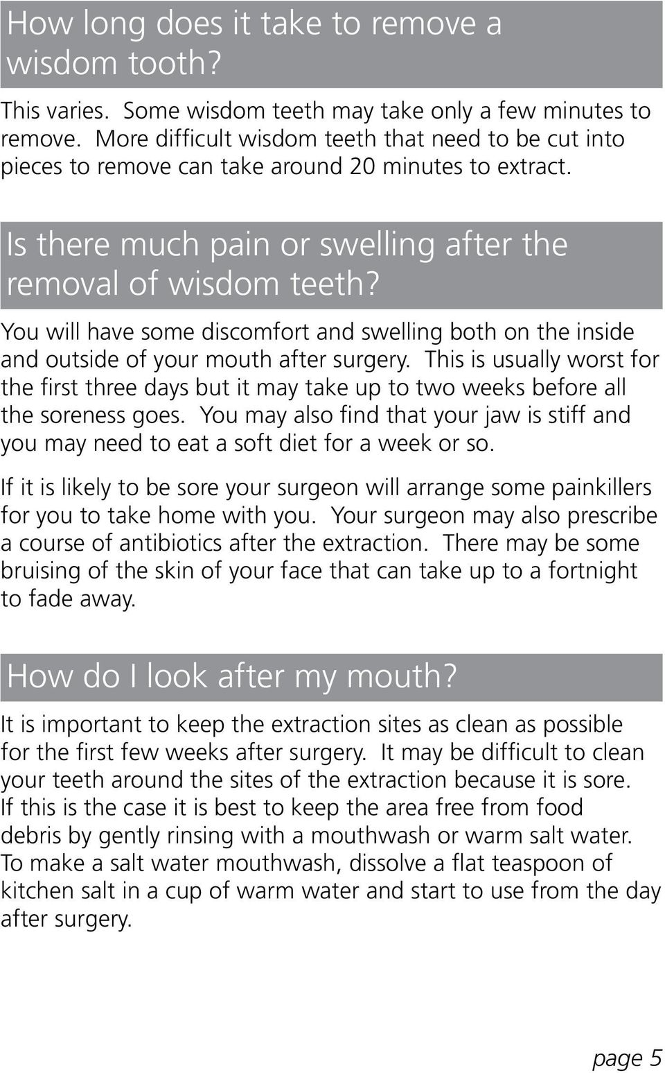 You will have some discomfort and swelling both on the inside and outside of your mouth after surgery.