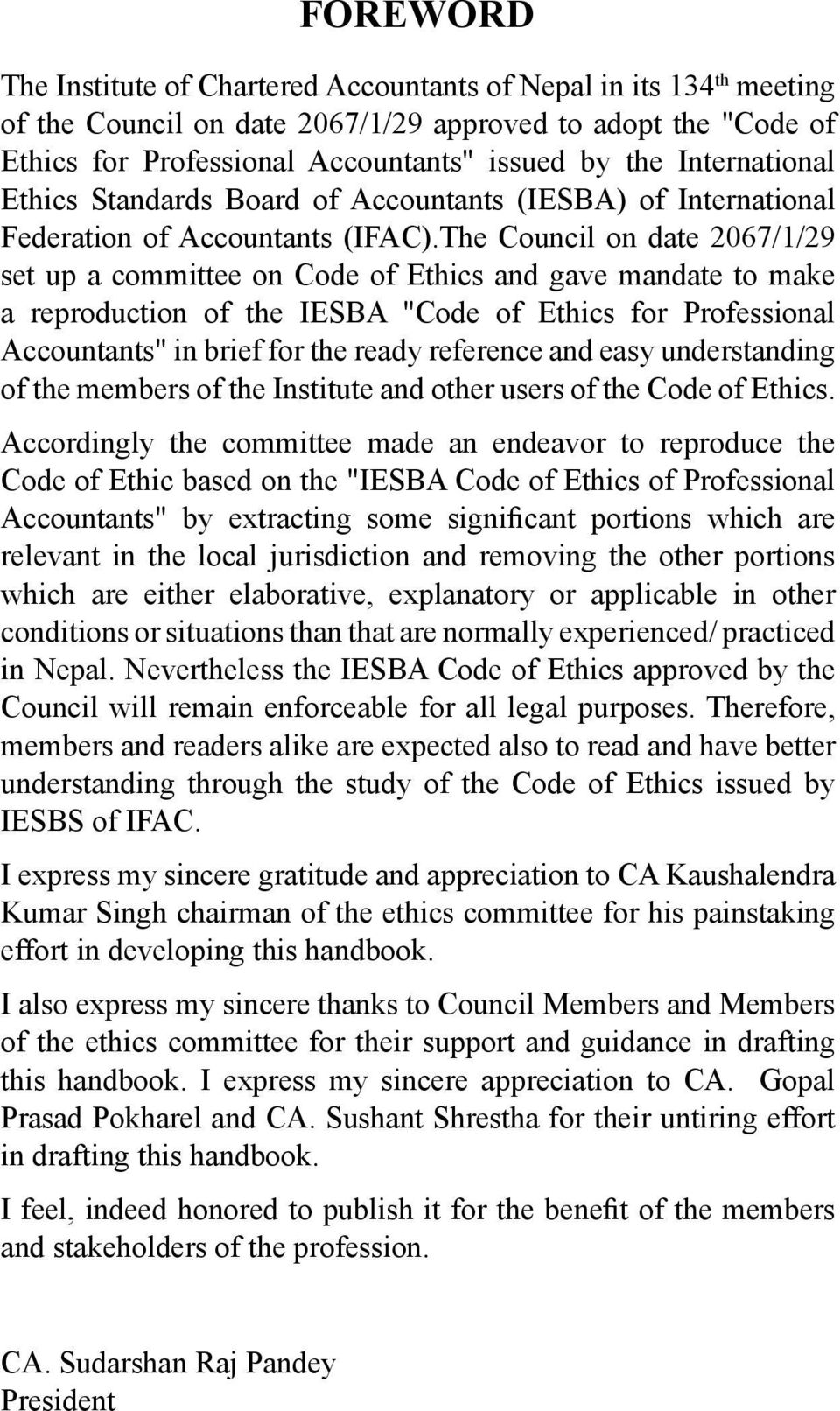 "The Council on date 2067/1/29 set up a committee on Code of Ethics and gave mandate to make a reproduction of the IESBA ""Code of Ethics for Professional Accountants"" in brief for the ready reference"