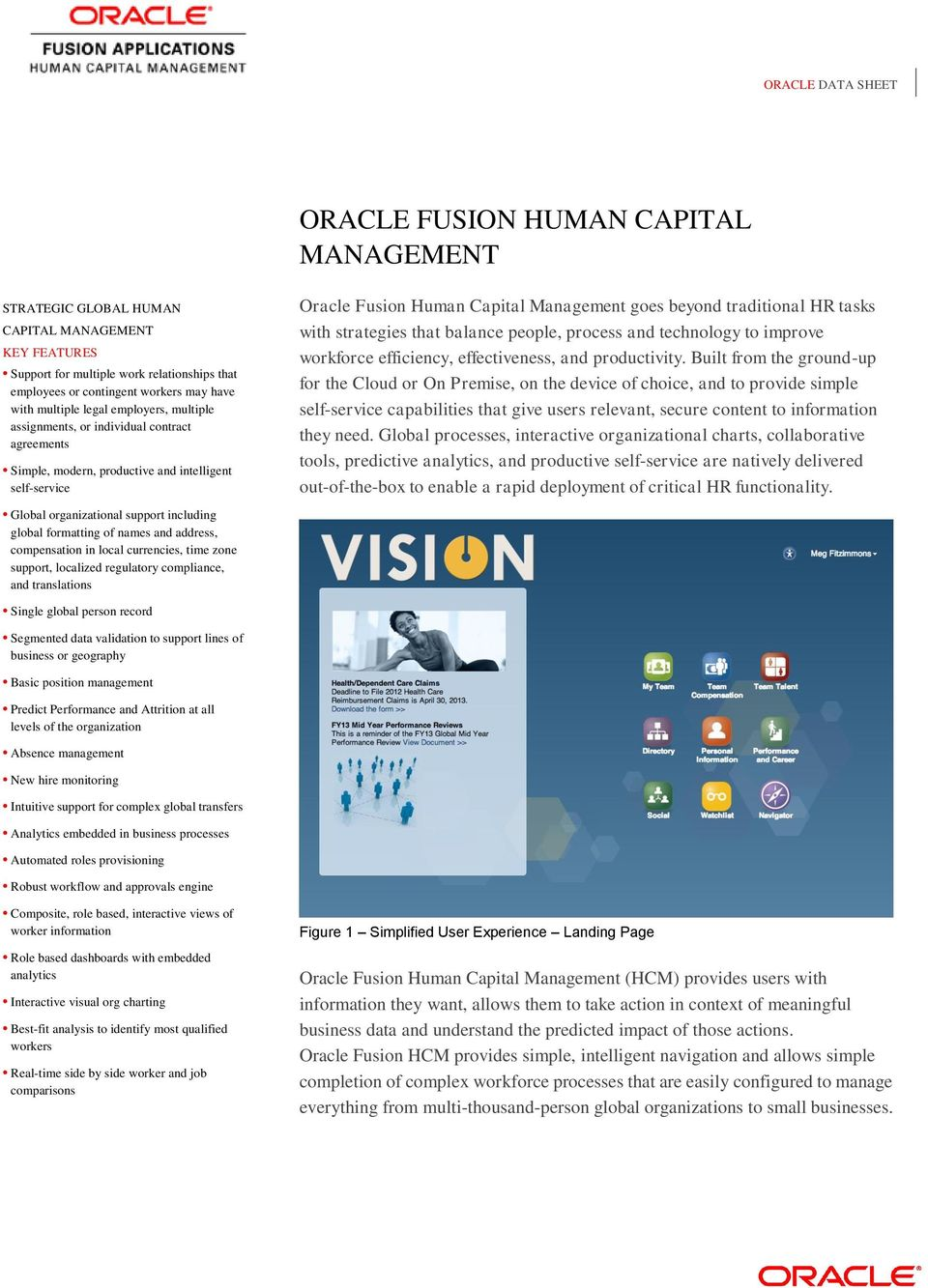 address, compensation in local currencies, time zone support, localized regulatory compliance, and translations Oracle Fusion Human Capital Management goes beyond traditional HR tasks with strategies