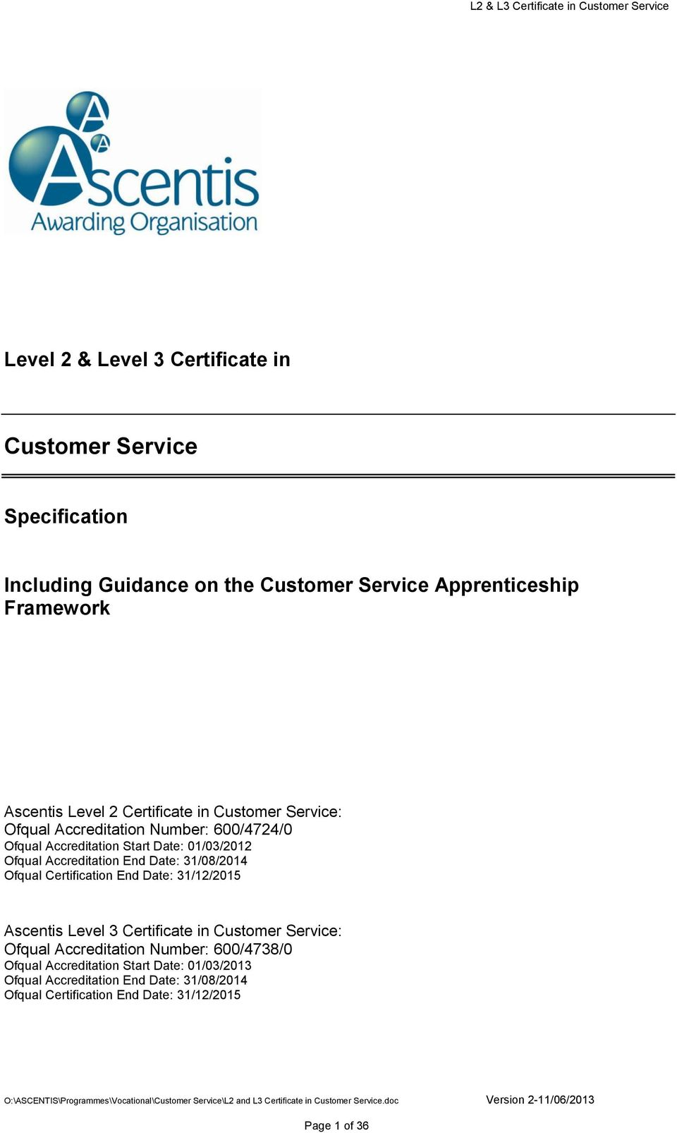Accreditation End Date: 31/08/2014 Ofqual Certification End Date: 31/12/2015 Ascentis Level 3 Certificate in Customer Service: Ofqual