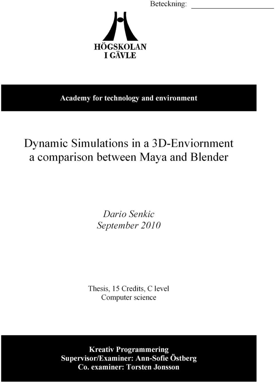 Dynamic Simulations in a 3D-Enviornment a comparison between Maya