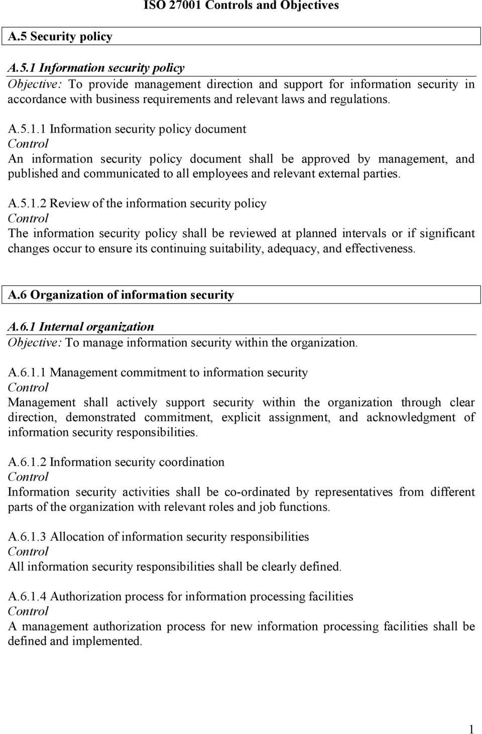 1 Information security policy Objective: To provide management direction and support for information security in accordance with business requirements and relevant laws and regulations. A.5.1.1 Information security policy document An information security policy document shall be approved by management, and published and communicated to all employees and relevant external parties.
