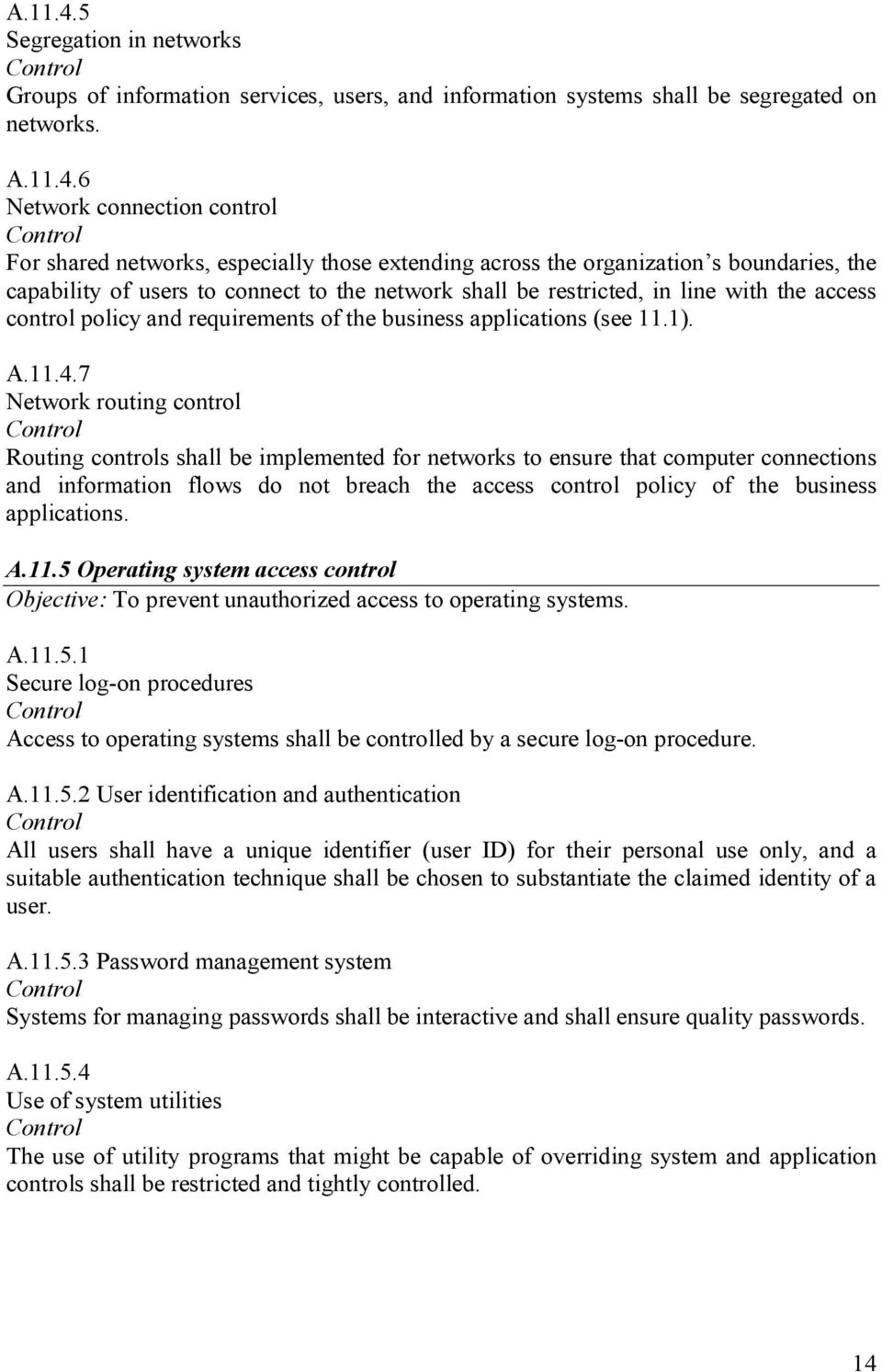 6 Network connection control For shared networks, especially those extending across the organization s boundaries, the capability of users to connect to the network shall be restricted, in line with