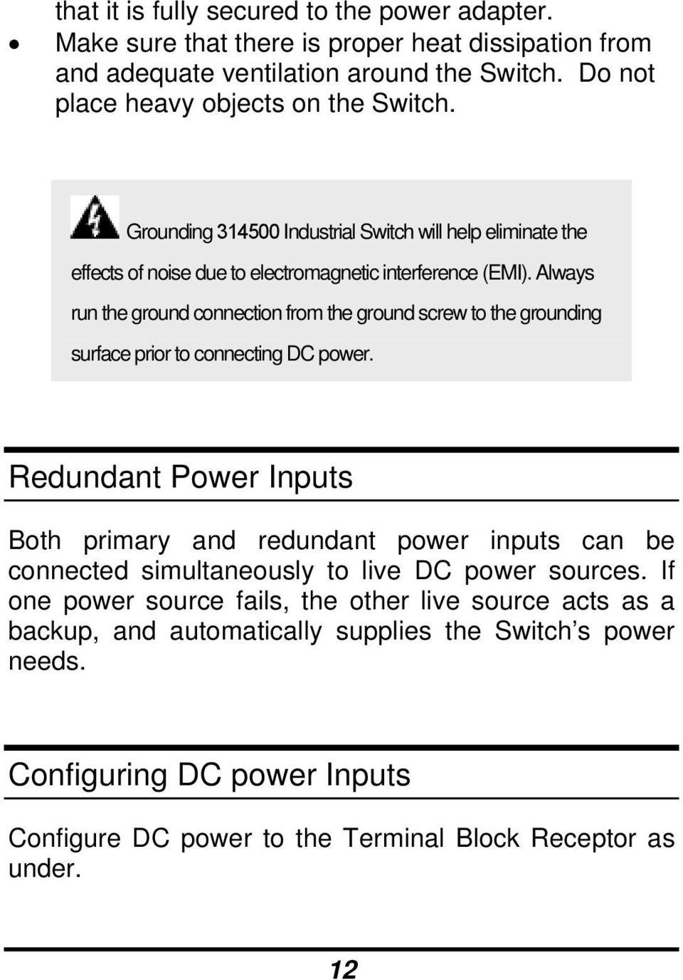 Always run the ground connection from the ground screw to the grounding surface prior to connecting DC power.