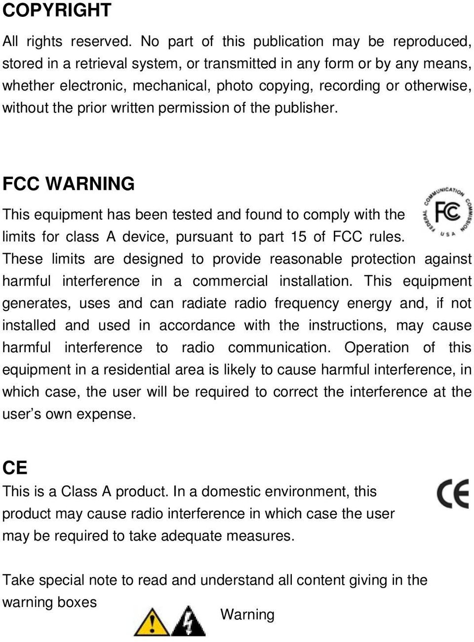the prior written permission of the publisher. FCC WARNING This equipment has been tested and found to comply with the limits for class A device, pursuant to part 15 of FCC rules.
