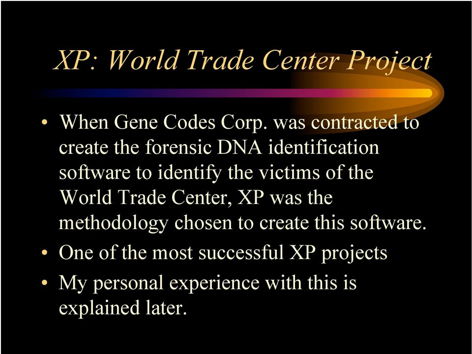the victims of the World Trade Center, XP was the methodology chosen to create