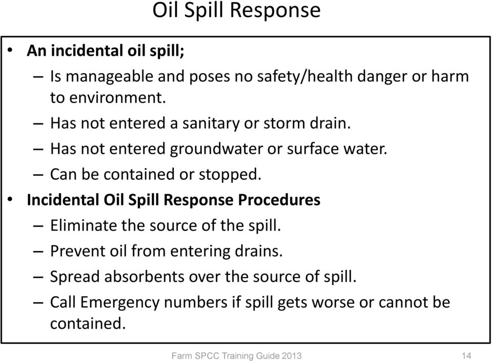 Can be contained or stopped. Incidental Oil Spill Response Procedures Eliminate the source of the spill.