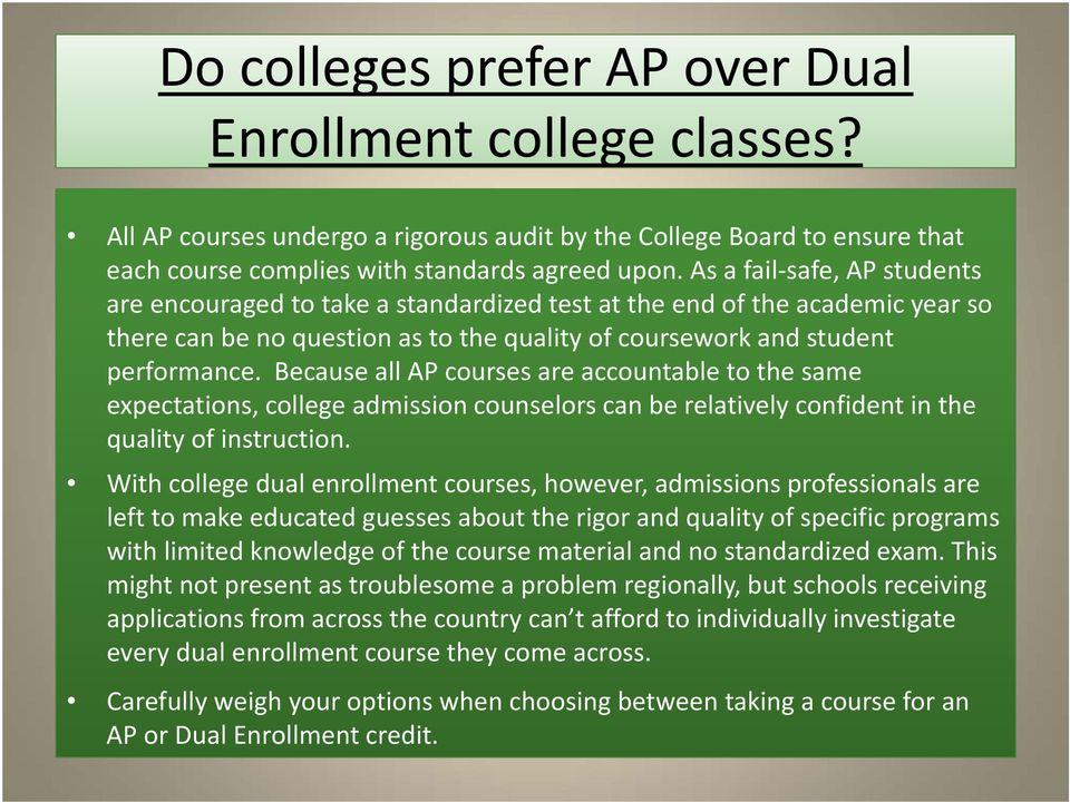 Because all AP courses are accountable to the same expectations, college admission counselors can be relatively confident in the quality of instruction.