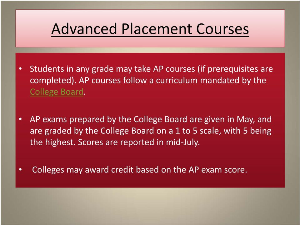 AP exams prepared by the College Board are given in May, and are graded by the College Board on a