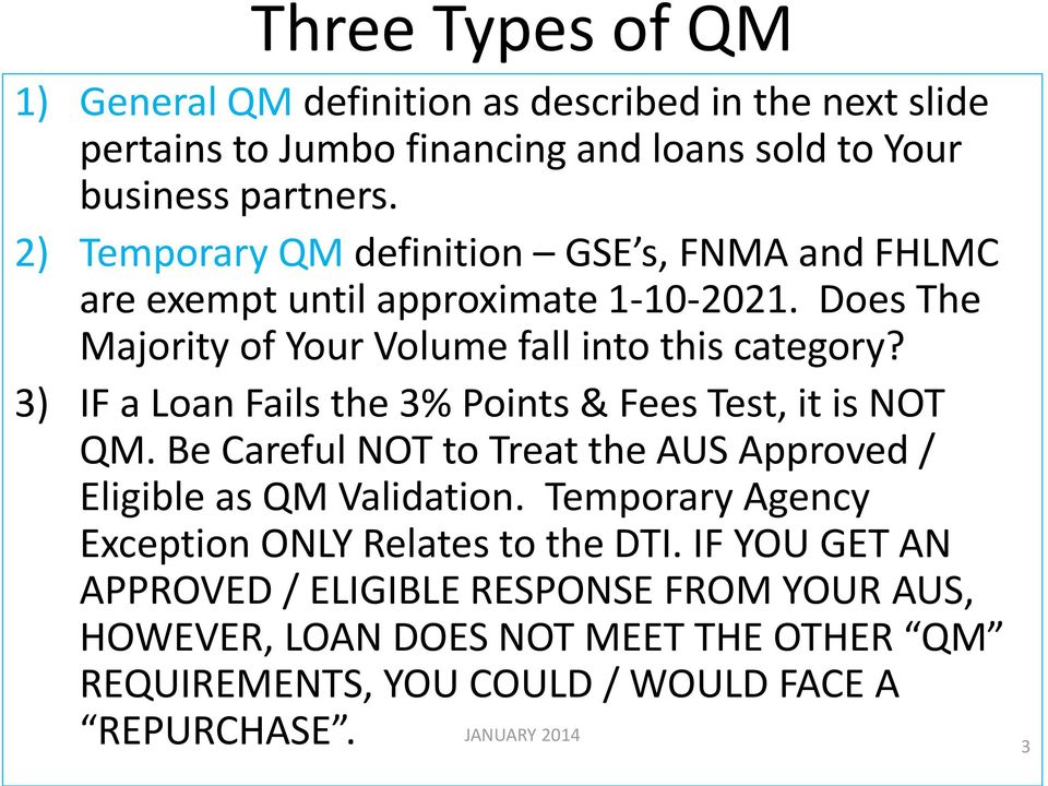 3) IF a Loan Fails the 3% Points & Fees Test, it is NOT QM. Be Careful NOT to Treat the AUS Approved / Eligible as QM Validation.