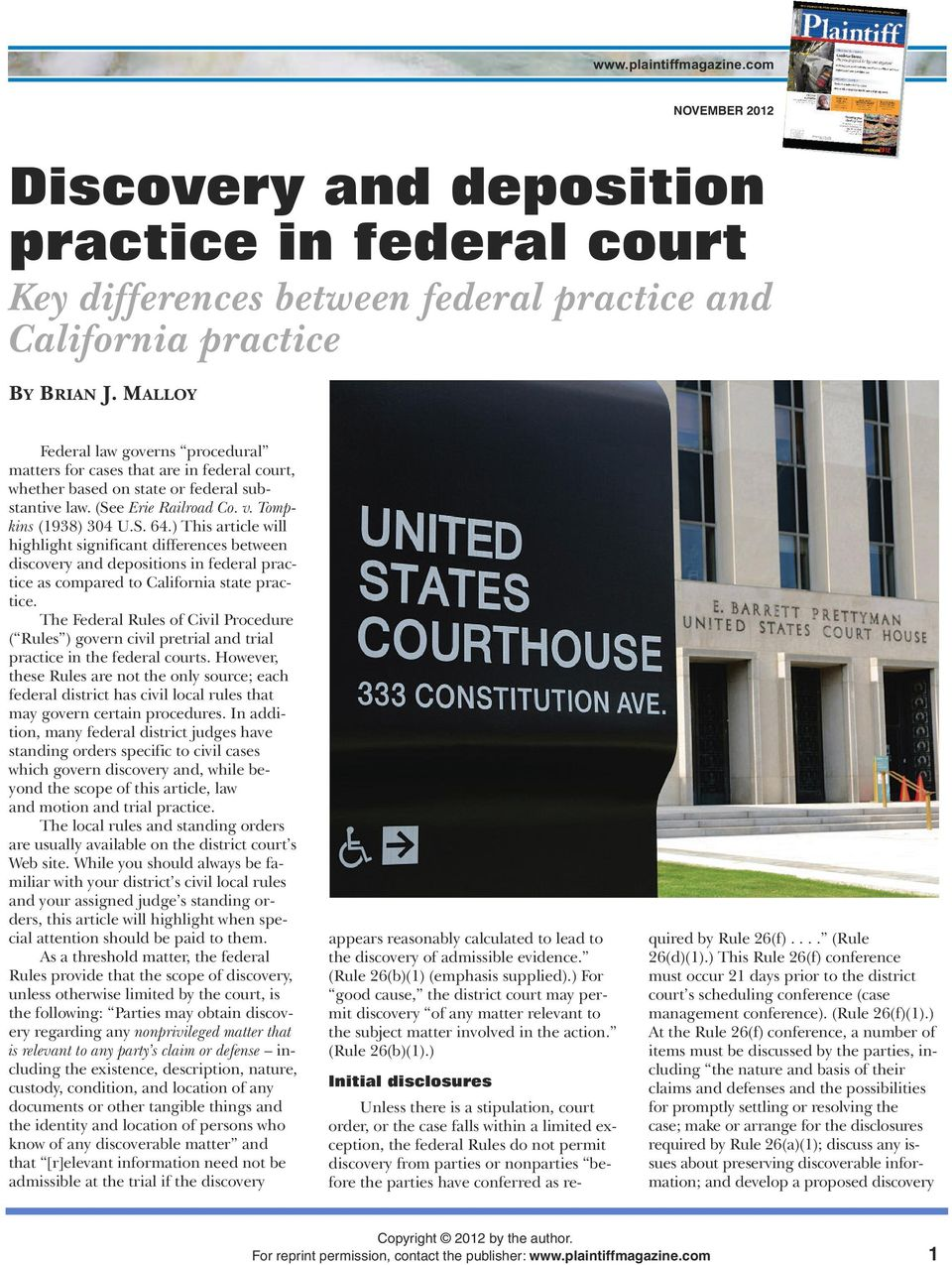 ) This article will highlight significant differences between discovery and depositions in federal practice as compared to California state practice.