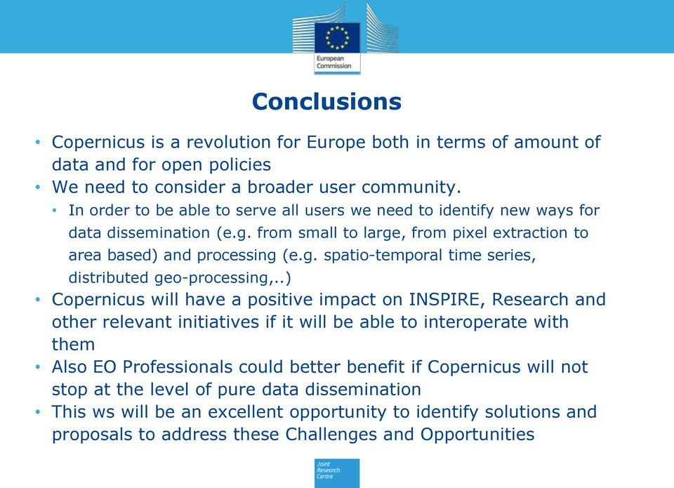 .) Copernicus will have a positive impact on INSPIRE, Research and other relevant initiatives if it will be able to interoperate with them Also EO Professionals could better benefit if