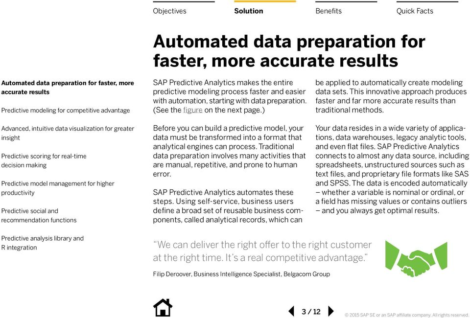Traditional data preparation involves many activities that are manual, repetitive, and prone to human error. SAP Predictive Analytics automates these steps.