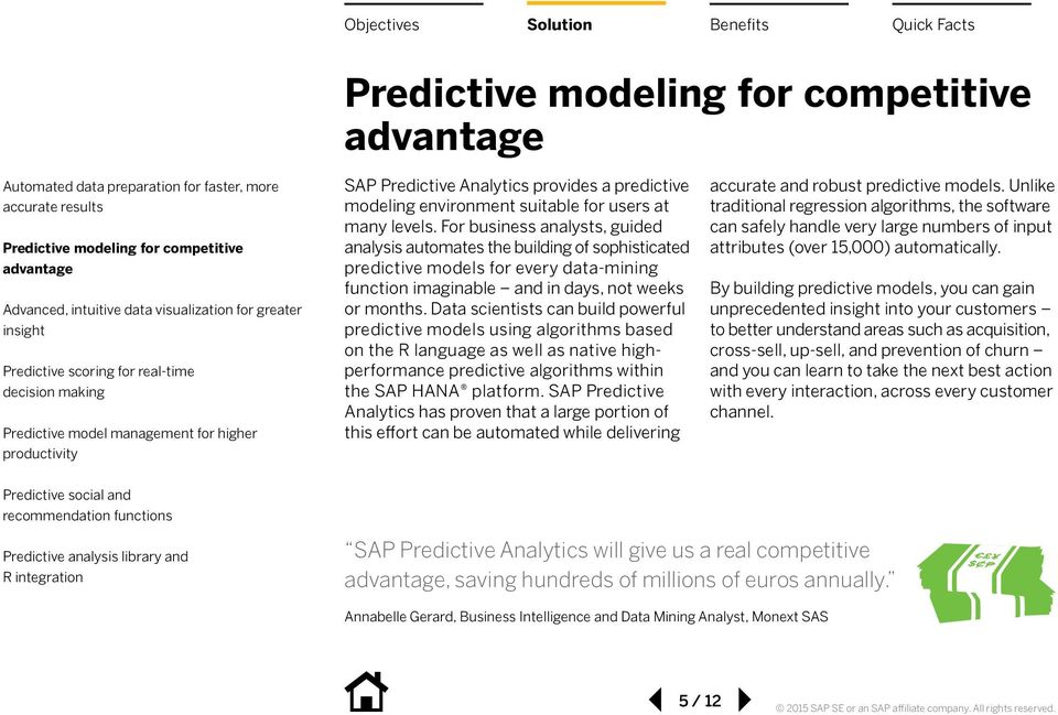 Data scientists can build powerful predictive models using algorithms based on the R language as well as native highperformance predictive algorithms within the SAP HANA platform.