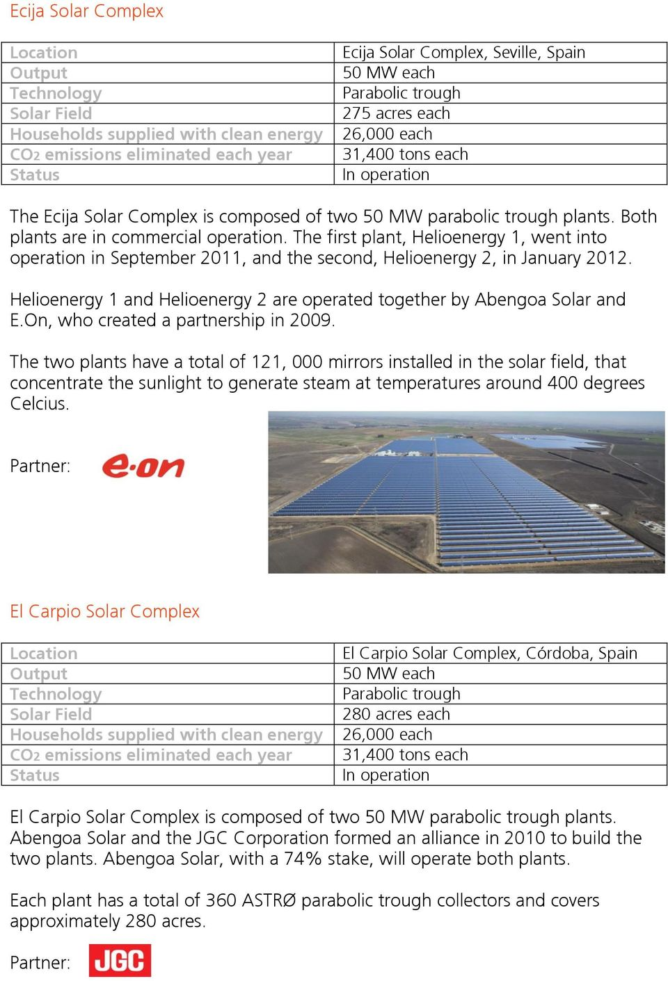 Helioenergy 1 and Helioenergy 2 are operated together by Abengoa Solar and E.On, who created a partnership in 2009.