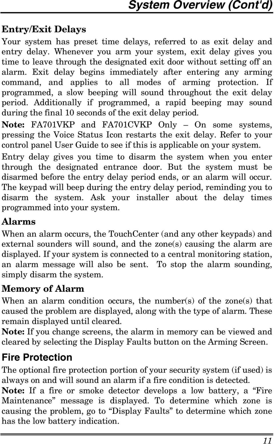Exit delay begins immediately after entering any arming command, and applies to all modes of arming protection. If programmed, a slow beeping will sound throughout the exit delay period.