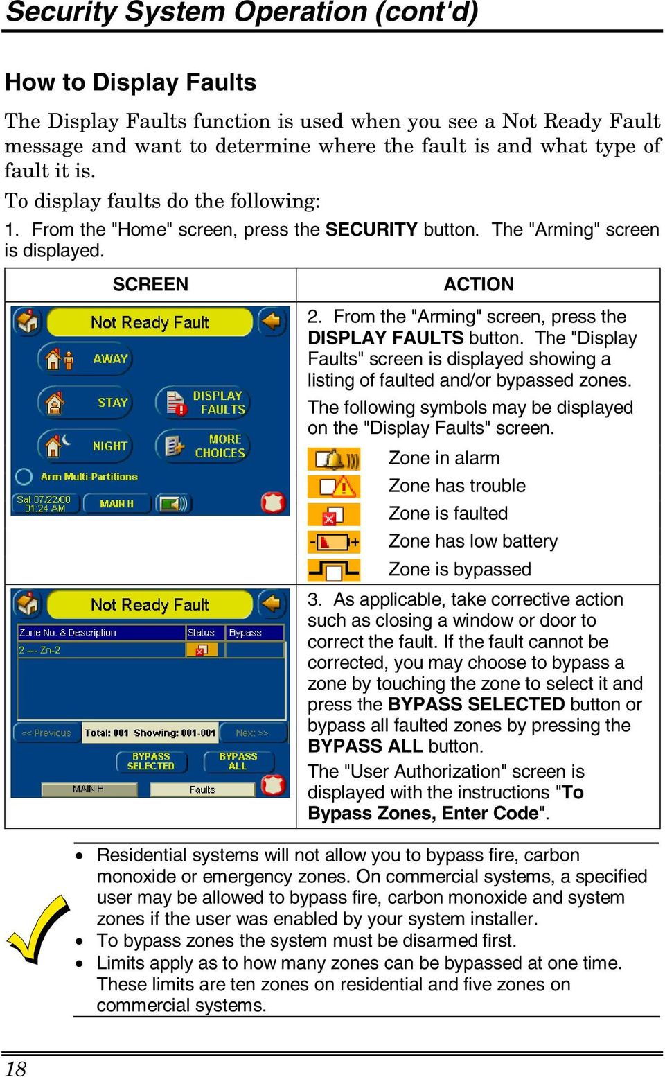 "From the ""Arming"" screen, press the DISPLAY FAULTS button. The ""Display Faults"" screen is displayed showing a listing of faulted and/or bypassed zones."