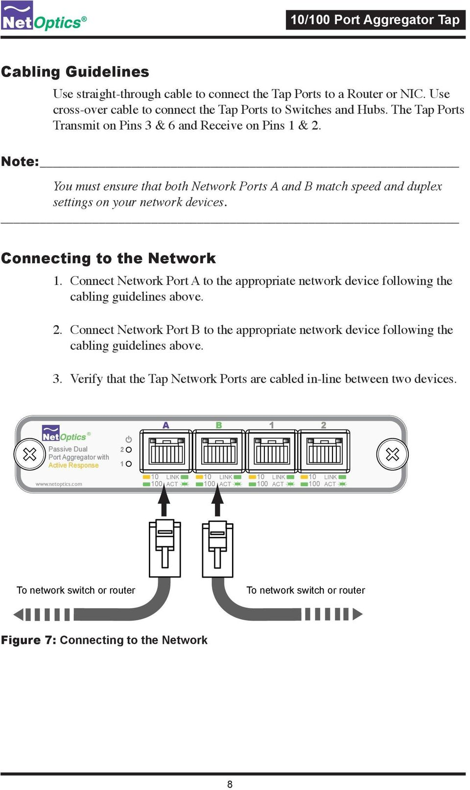 Connecting to the Network 1. Connect Network Port A to the appropriate network device following the cabling guidelines above. 2.