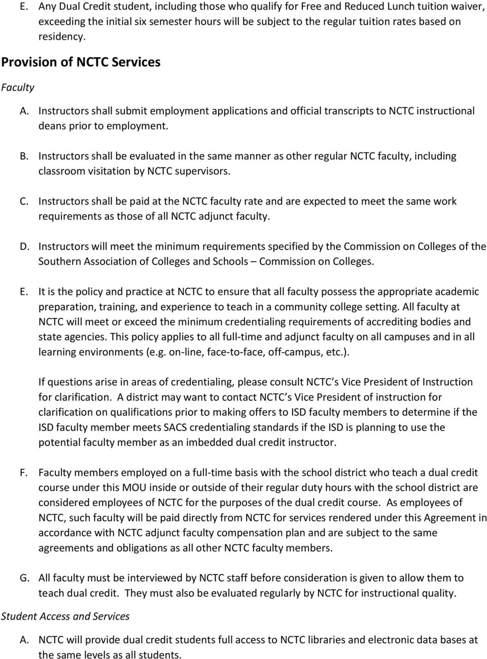 Instructors shall be evaluated in the same manner as other regular NCTC faculty, including classroom visitation by NCTC supervisors. C.