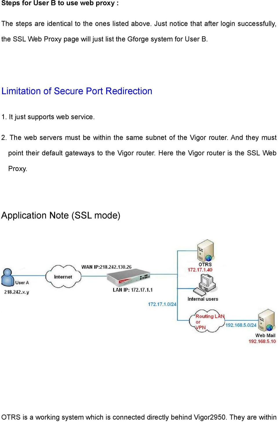 Limitation of Secure Port Redirection 1. It just supports web service. 2. The web servers must be within the same subnet of the Vigor router.