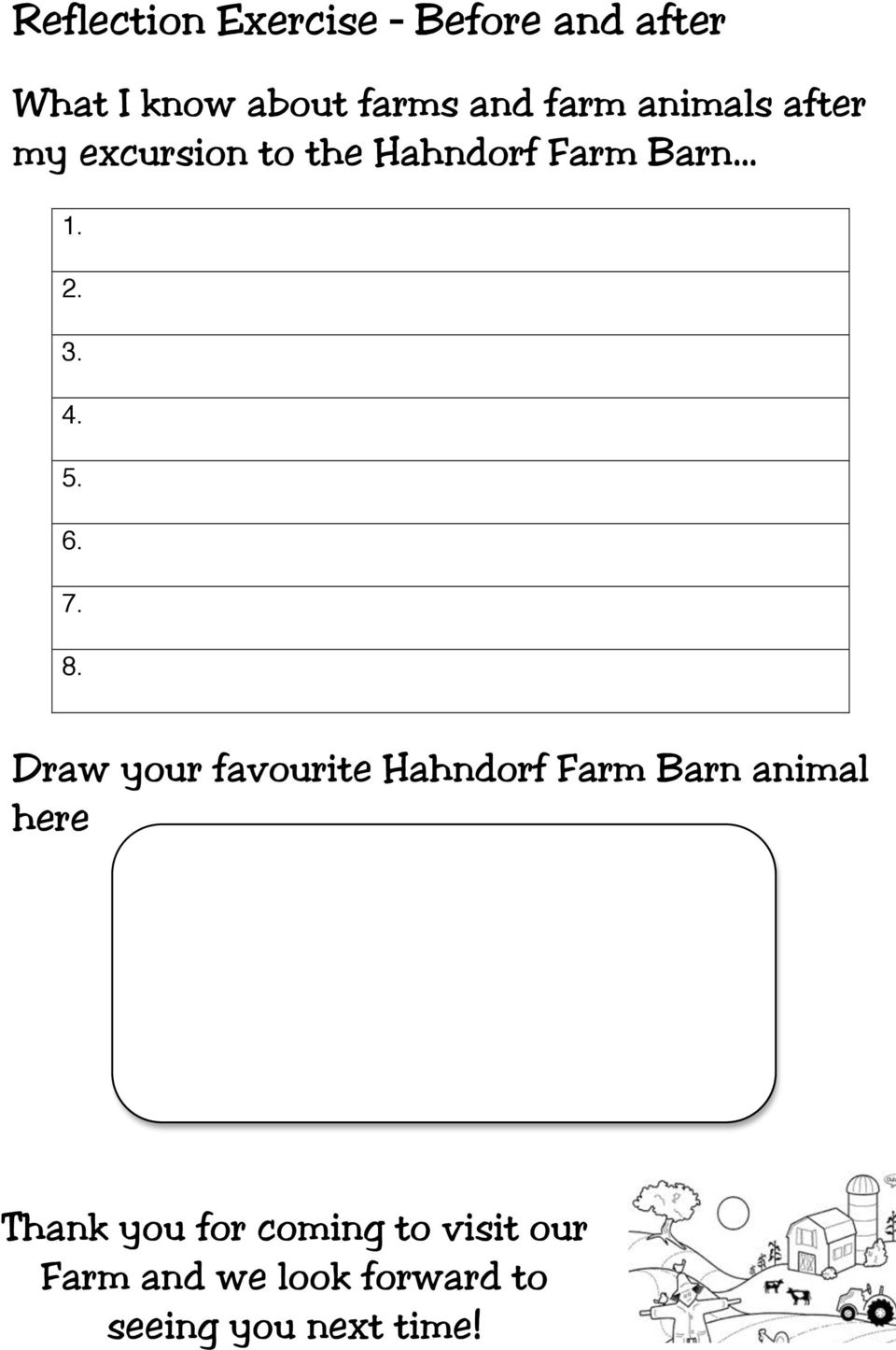 7. 8. Draw your favourite Hahndorf Farm Barn animal here Thank you for