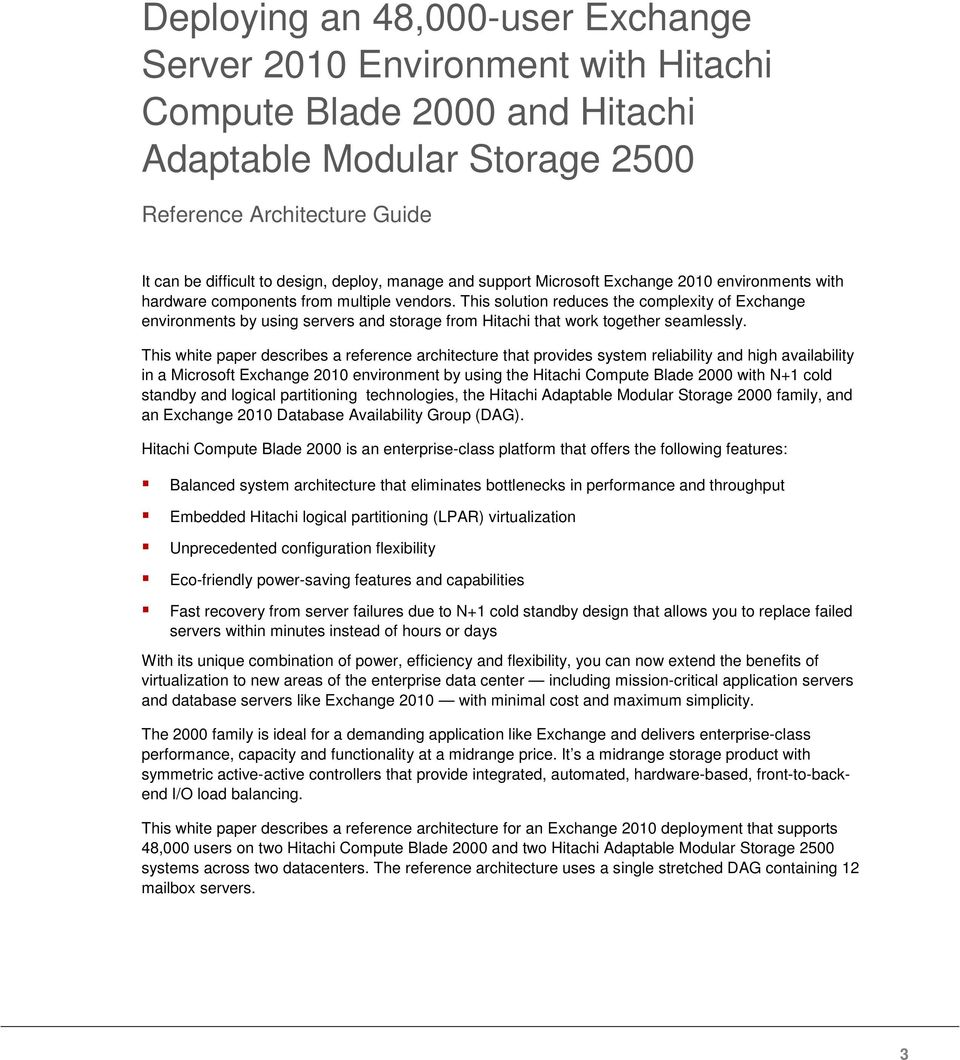 This solution reduces the complexity of Exchange environments by using servers and storage from Hitachi that work together seamlessly.