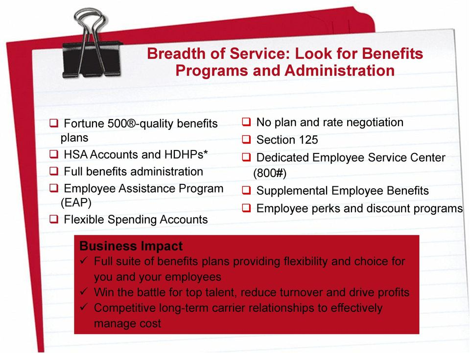 (800#) Supplemental Employee Benefits Employee perks and discount programs Business Impact Full suite of benefits plans providing flexibility and