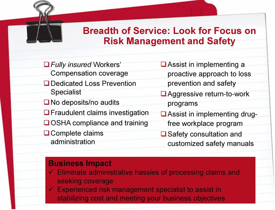 safety Aggressive return-to-work programs Assist in implementing drugfree workplace program Safety consultation and customized safety manuals Business Impact