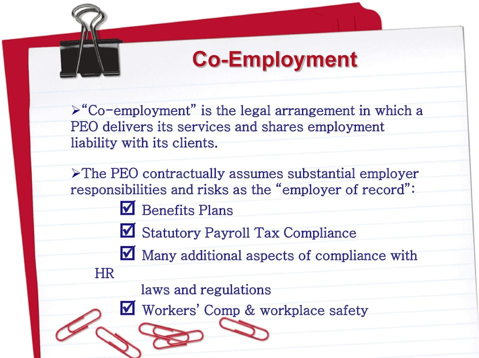 The PEO contractually assumes substantial employer responsibilities and risks as the employer of