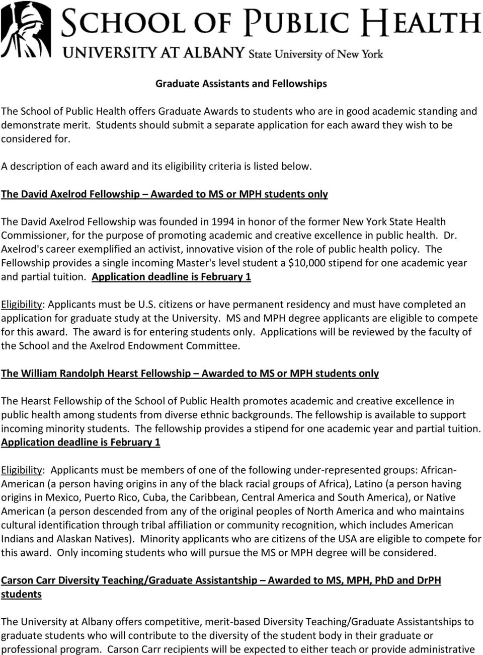 The David Axelrod Fellowship Awarded to MS or MPH students only The David Axelrod Fellowship was founded in 1994 in honor of the former New York State Health Commissioner, for the purpose of
