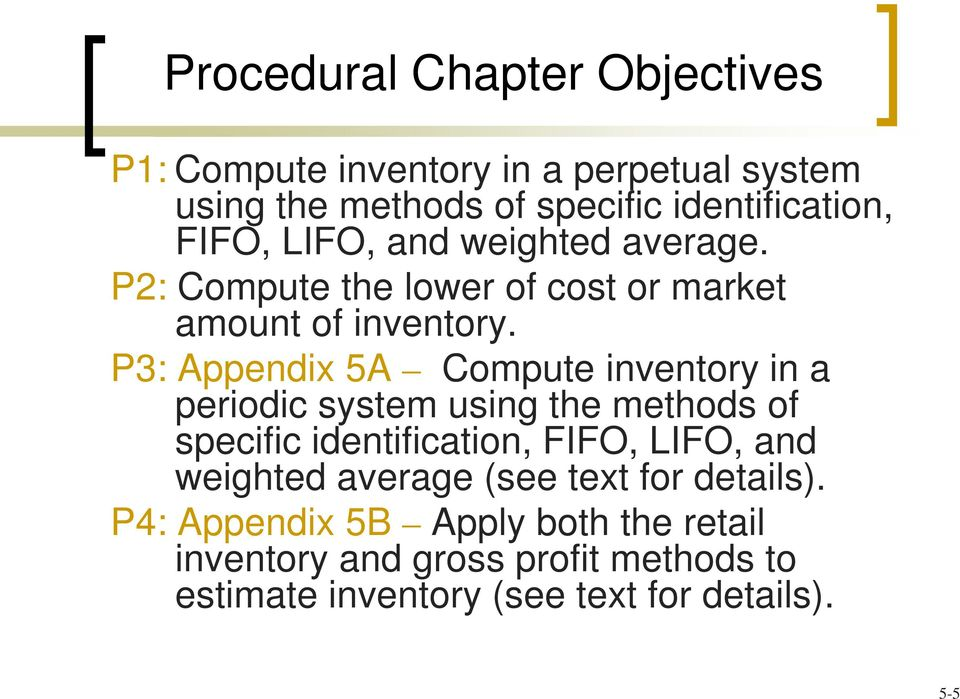 P3: Appendix 5A Compute inventory in a periodic system using the methods of specific identification, FIFO, LIFO, and