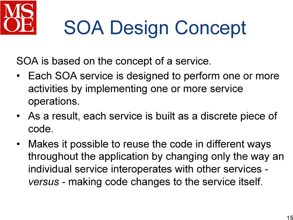 As a result, each service is built as a discrete piece of code.