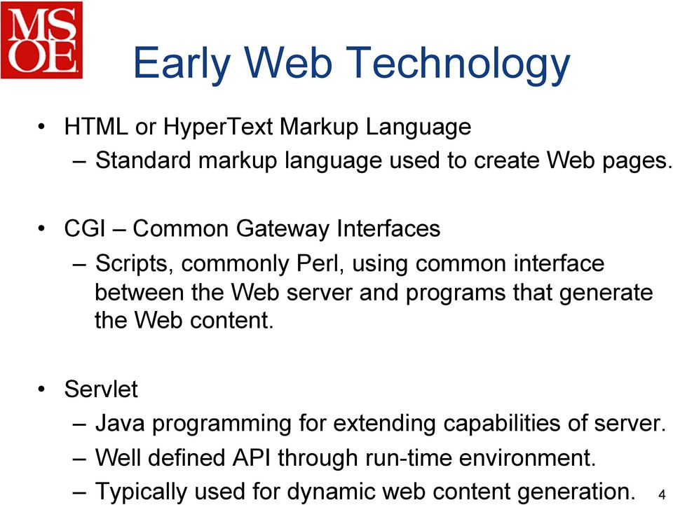 CGI Common Gateway Interfaces Scripts, commonly Perl, using common interface between the Web server