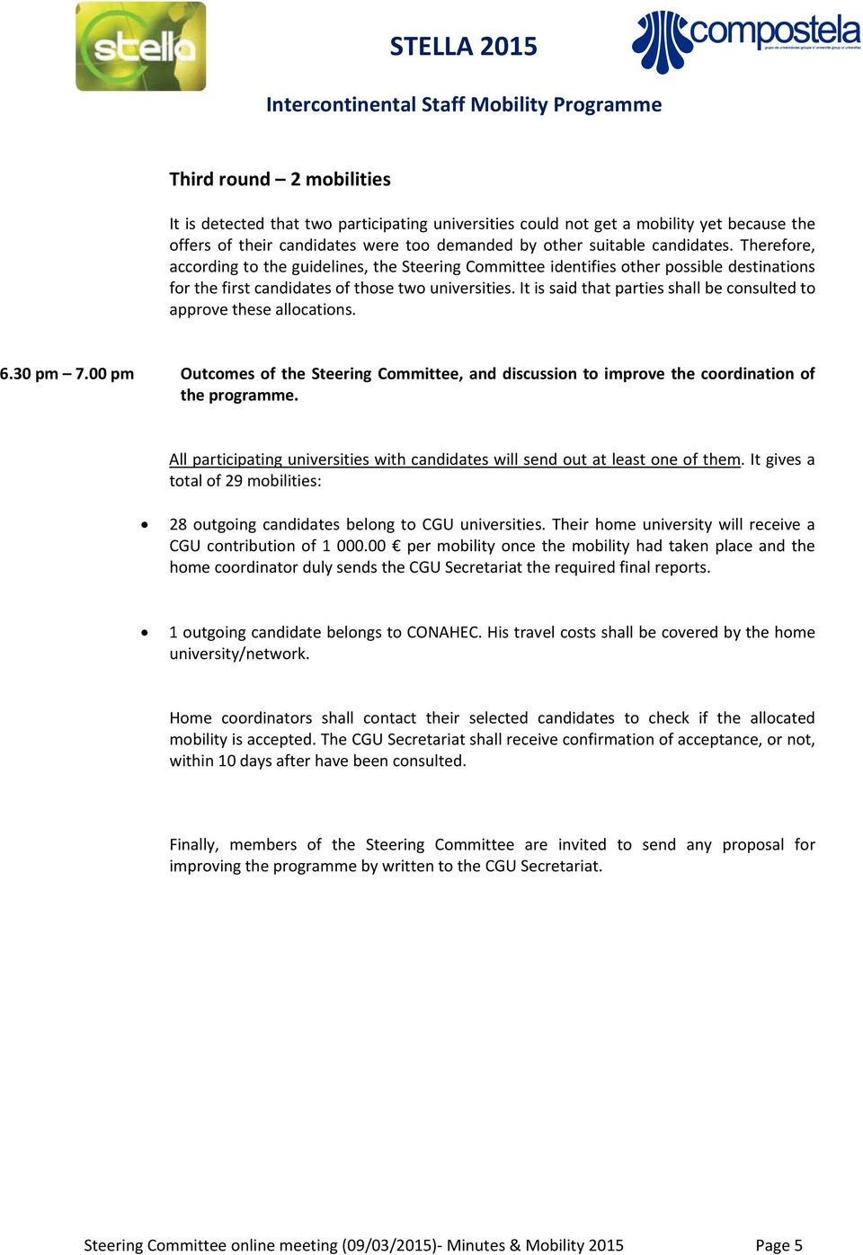 It is said that parties shall be consulted to approve these allocations. 6.30 pm 7.00 pm Outcomes of the Steering Committee, and discussion to improve the coordination of the programme.