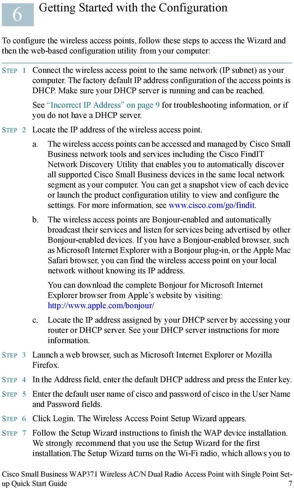 Make sure your DHCP server is running and can be reached. See Incorrect IP Address on page 9 for troubleshooting information, or if you do not have a DHCP server.